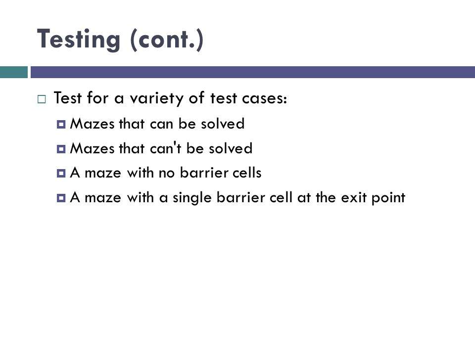 Testing (cont.) Test for a variety of test cases: