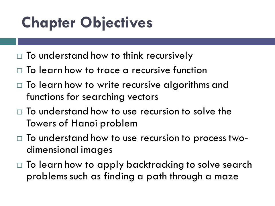 Chapter Objectives To understand how to think recursively
