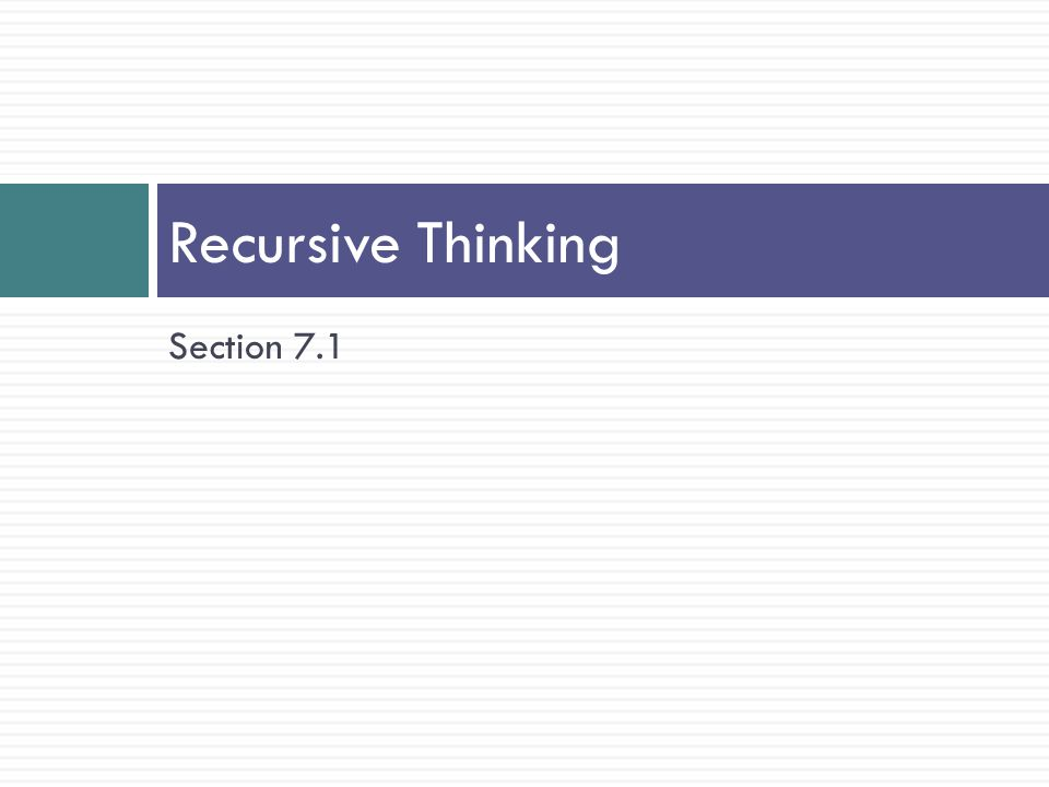 Recursive Thinking Section 7.1