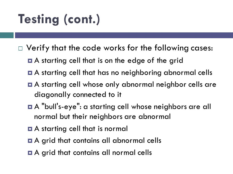 Testing (cont.) Verify that the code works for the following cases: