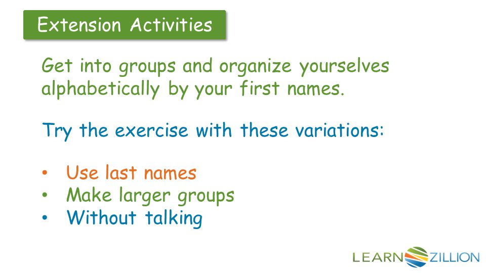 Try the exercise with these variations: Use last names