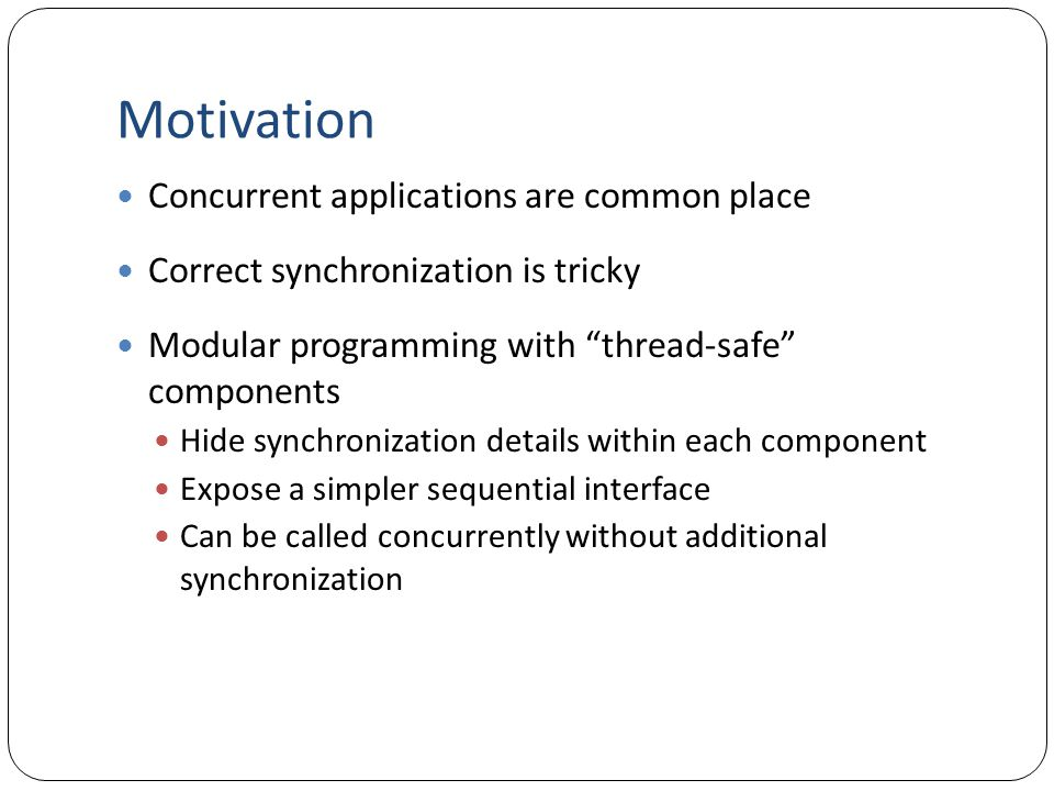 Motivation Concurrent applications are common place