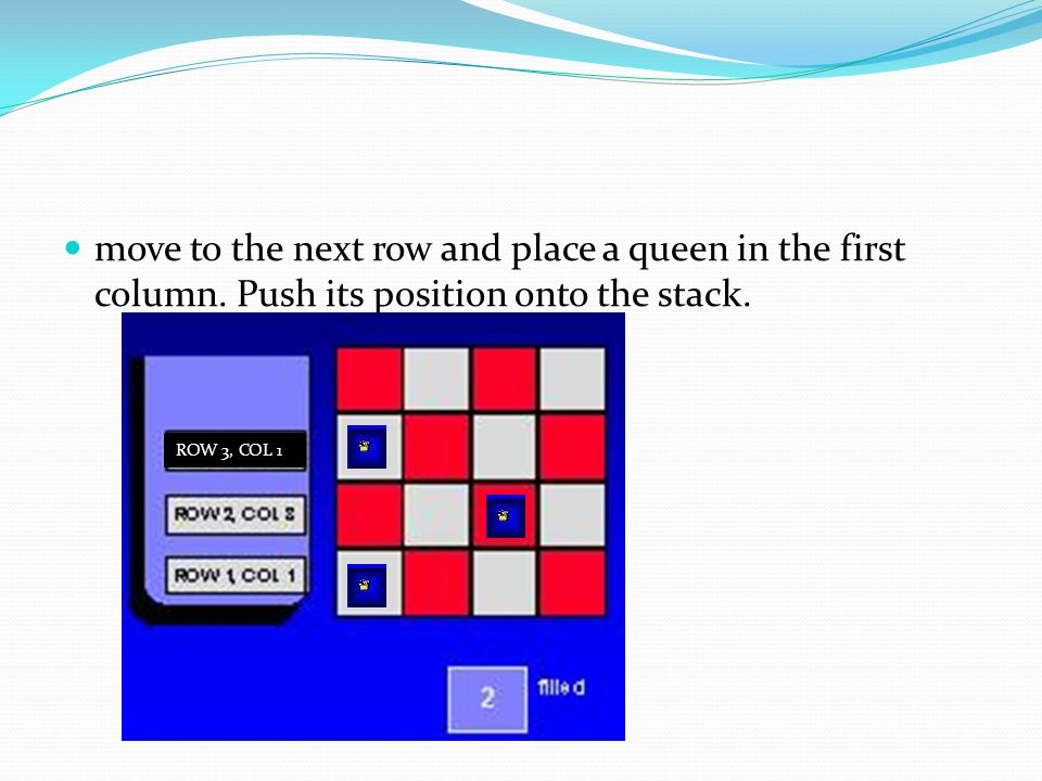 move to the next row and place a queen in the first column