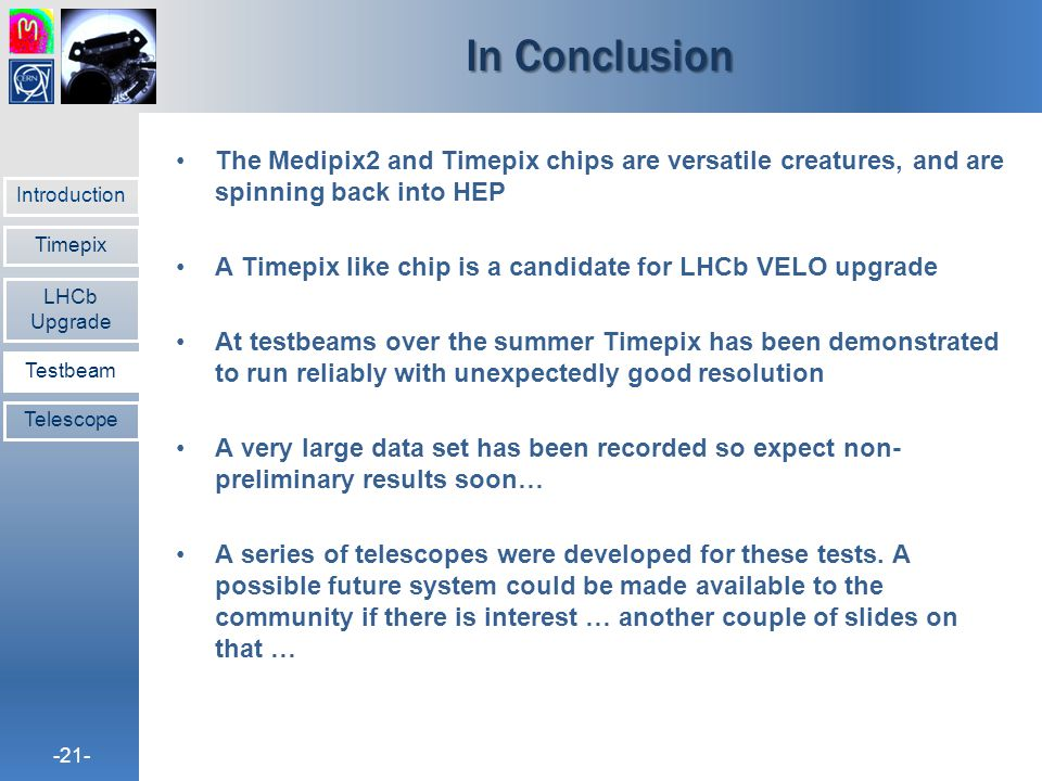 In Conclusion The Medipix2 and Timepix chips are versatile creatures, and are spinning back into HEP.