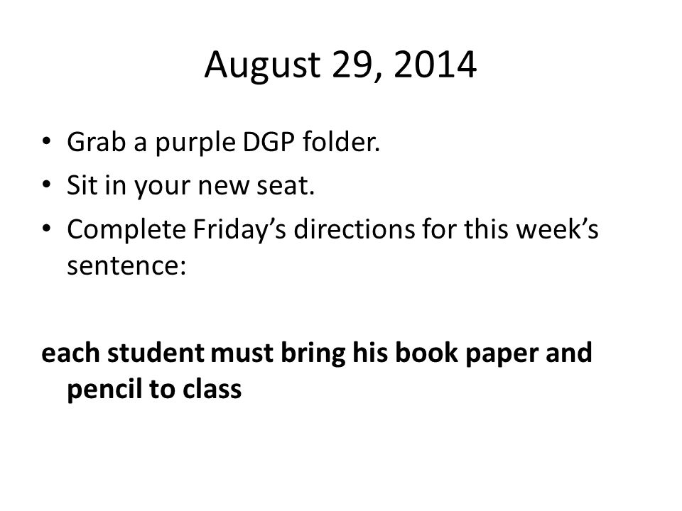 August 29, 2014 Grab a purple DGP folder. Sit in your new seat.