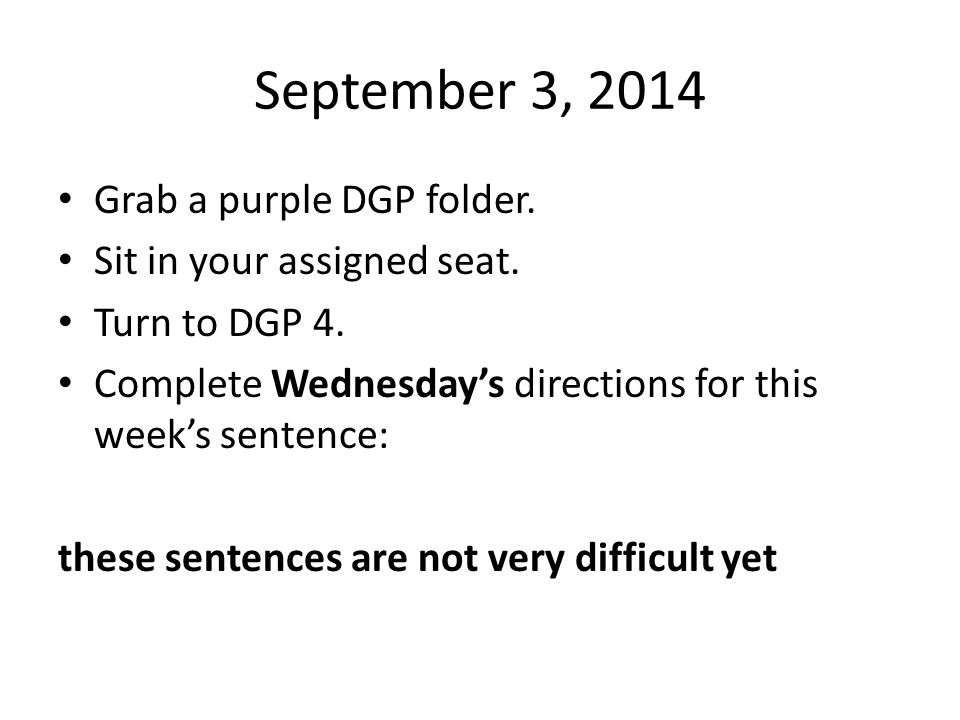 September 3, 2014 Grab a purple DGP folder. Sit in your assigned seat.