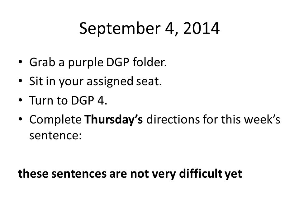 September 4, 2014 Grab a purple DGP folder. Sit in your assigned seat.