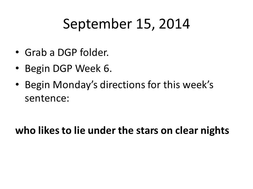 September 15, 2014 Grab a DGP folder. Begin DGP Week 6.