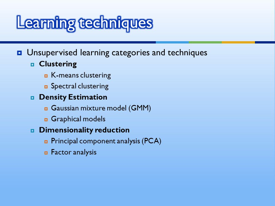 Learning techniques Unsupervised learning categories and techniques