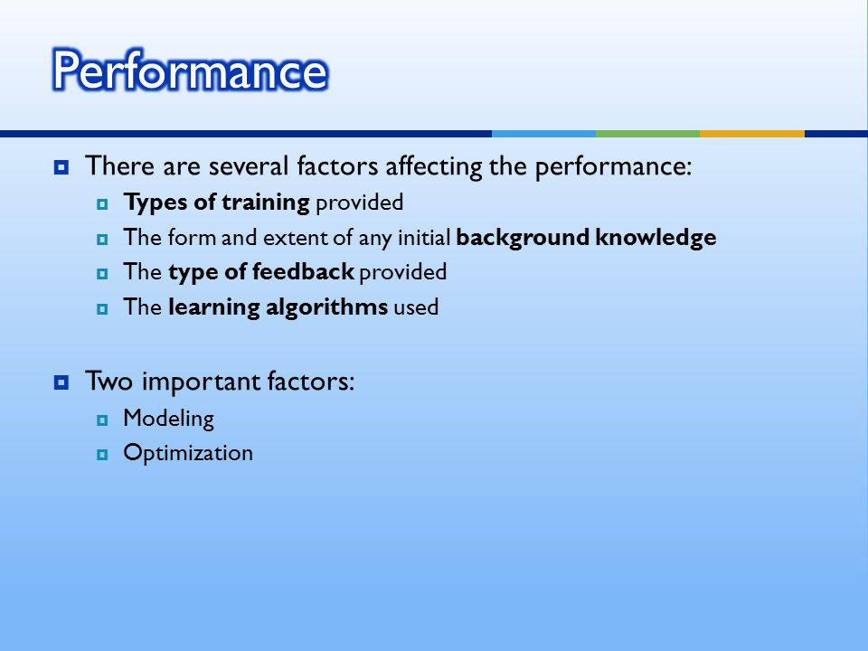 Performance There are several factors affecting the performance: