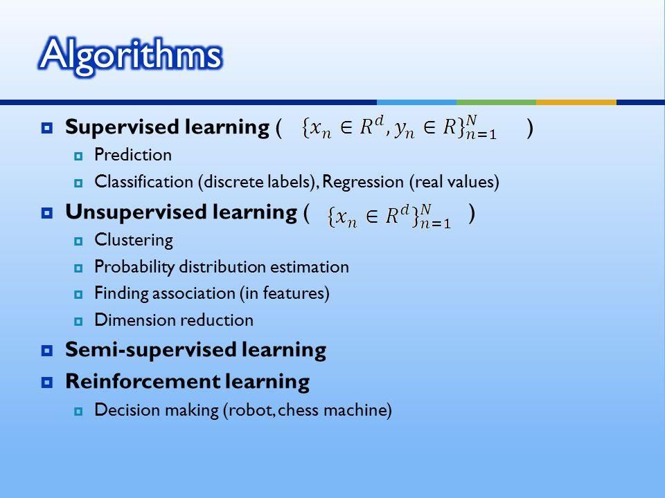 Algorithms Supervised learning ( ) Unsupervised learning ( )