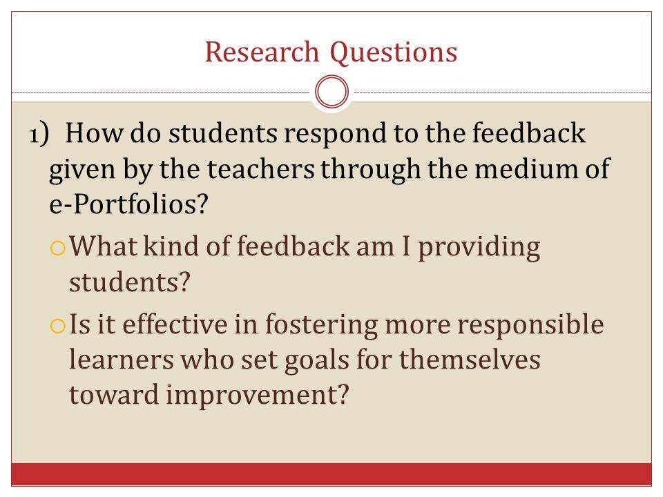 Research Questions What kind of feedback am I providing students
