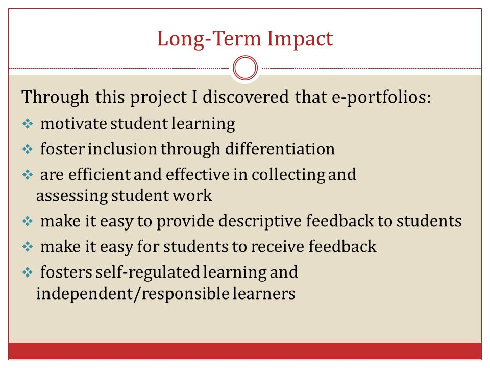 Long-Term Impact Through this project I discovered that e-portfolios: