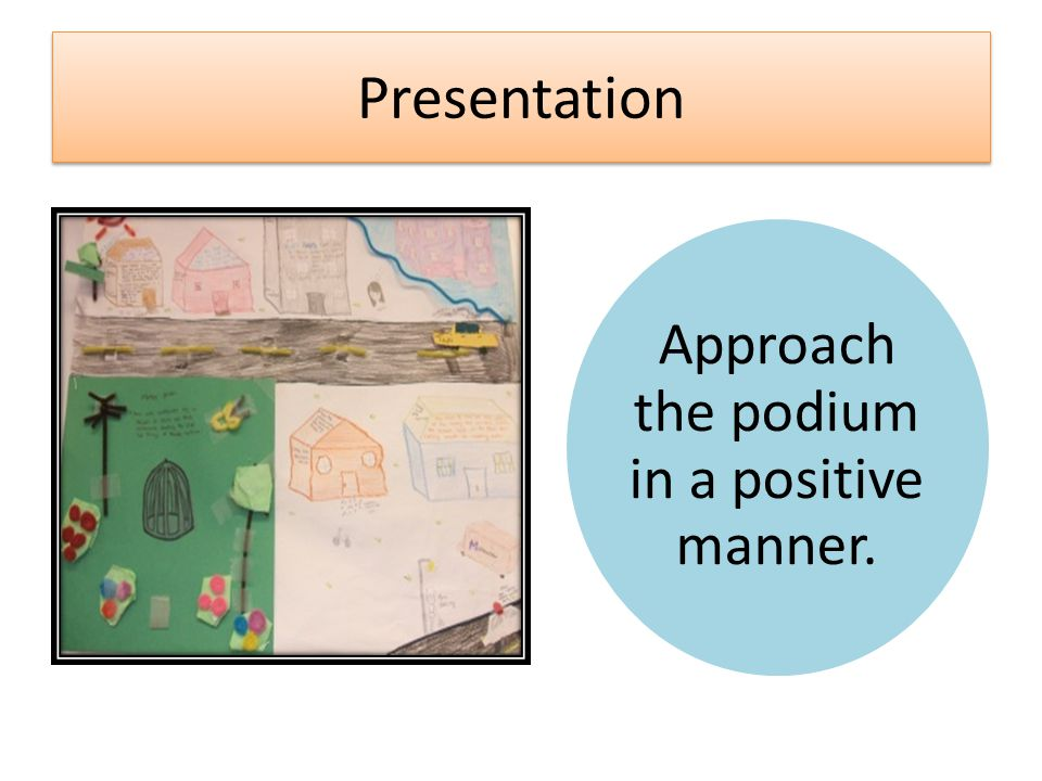 Approach the podium in a positive manner.