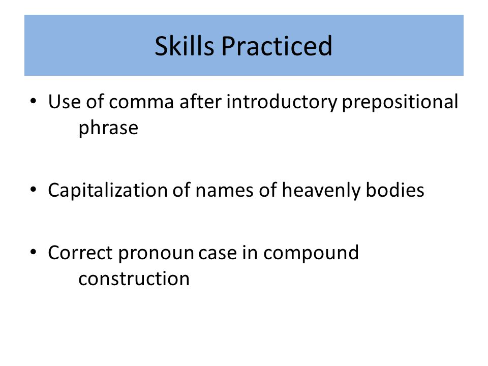 Skills Practiced Use of comma after introductory prepositional phrase