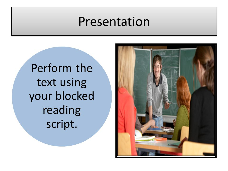 Perform the text using your blocked reading script.