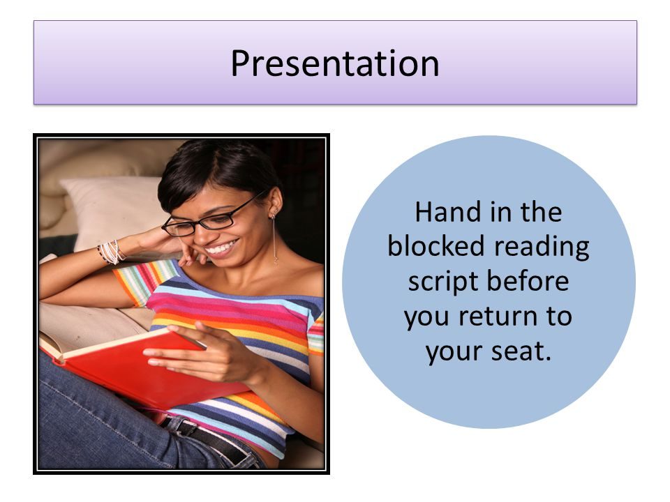 Hand in the blocked reading script before you return to your seat.