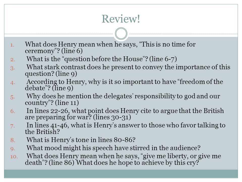 Review! What does Henry mean when he says, This is no time for ceremony (line 6) What is the question before the House (line 6-7)