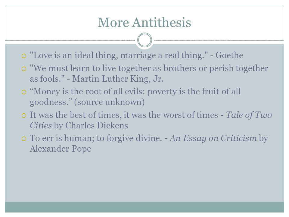 More Antithesis Love is an ideal thing, marriage a real thing. - Goethe.