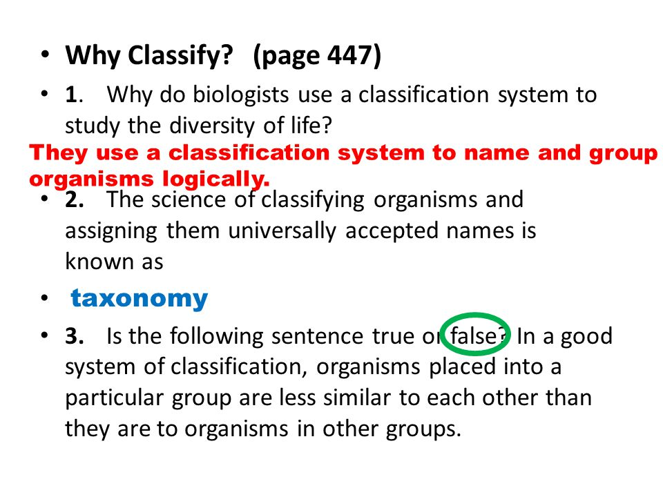 Why Classify (page 447) 1. Why do biologists use a classification system to study the diversity of life