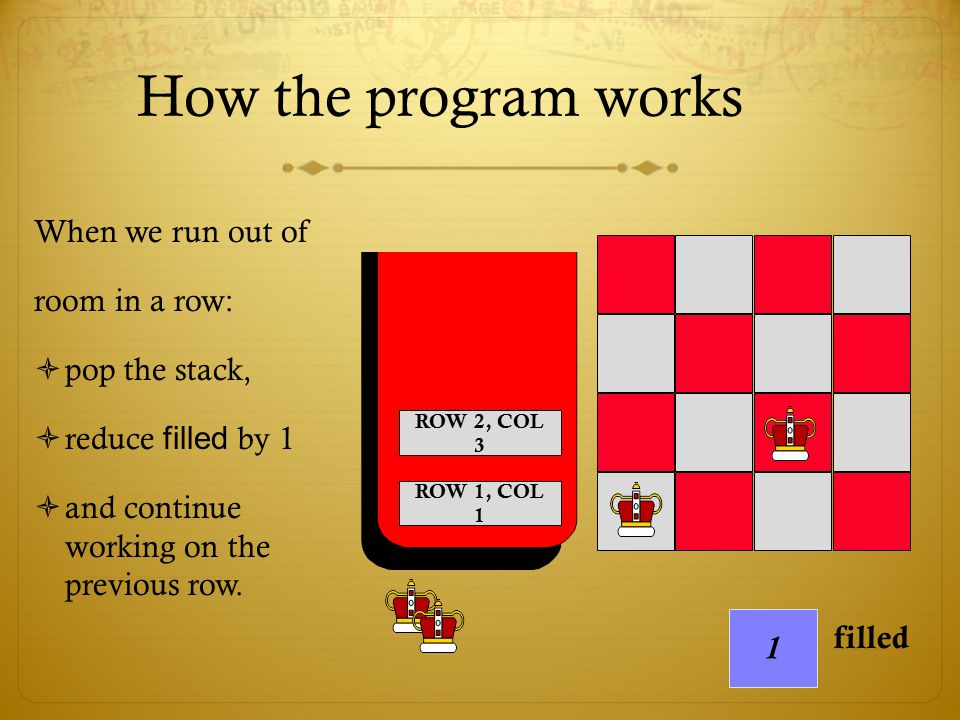 How the program works When we run out of room in a row: pop the stack,