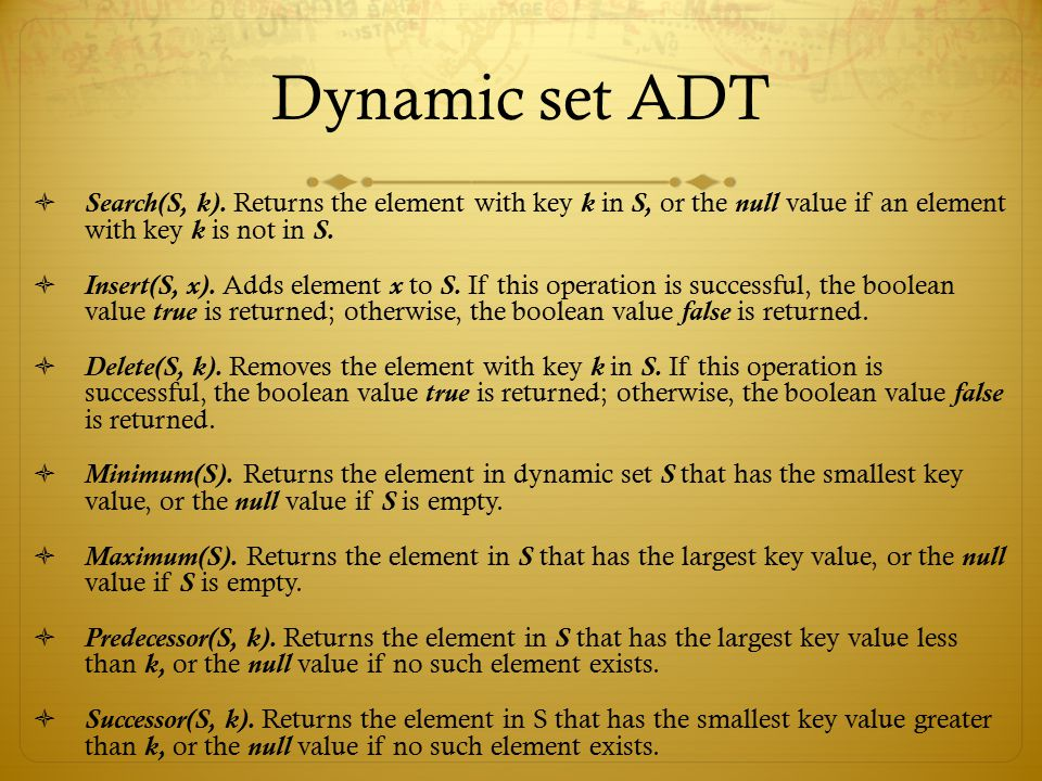 Dynamic set ADT Search(S, k). Returns the element with key k in S, or the null value if an element with key k is not in S.