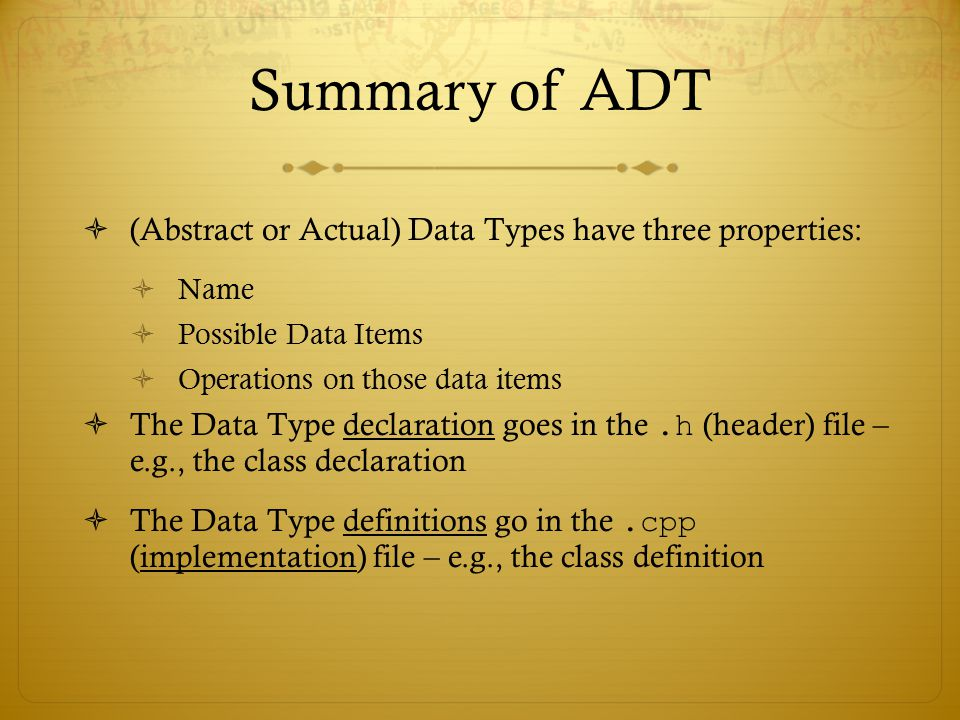 Summary of ADT (Abstract or Actual) Data Types have three properties: