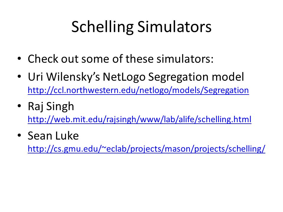Schelling Simulators Check out some of these simulators: