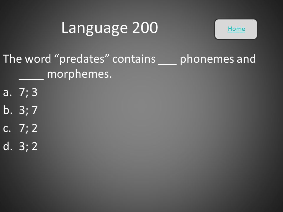 Language 200 Home The word predates contains ___ phonemes and ____ morphemes. 7; 3 3; 7 7; 2 3; 2