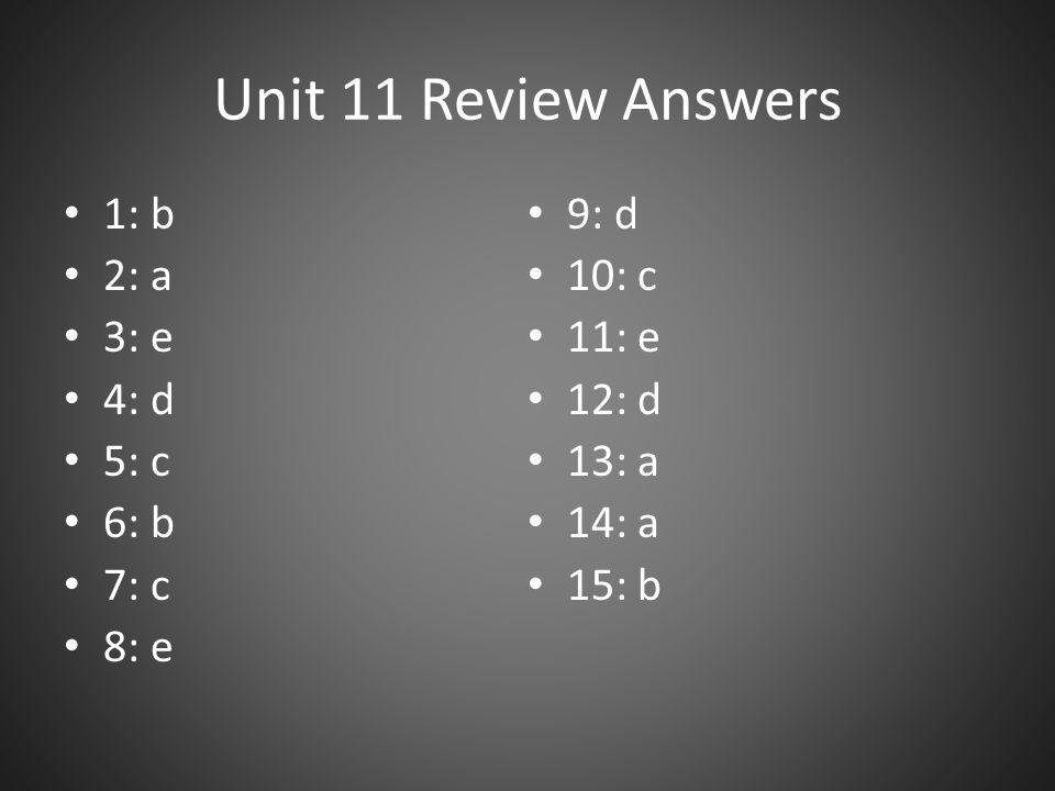 Unit 11 Review Answers 1: b 9: d 2: a 10: c 3: e 11: e 4: d 12: d 5: c