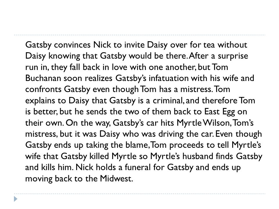Gatsby convinces Nick to invite Daisy over for tea without Daisy knowing that Gatsby would be there.