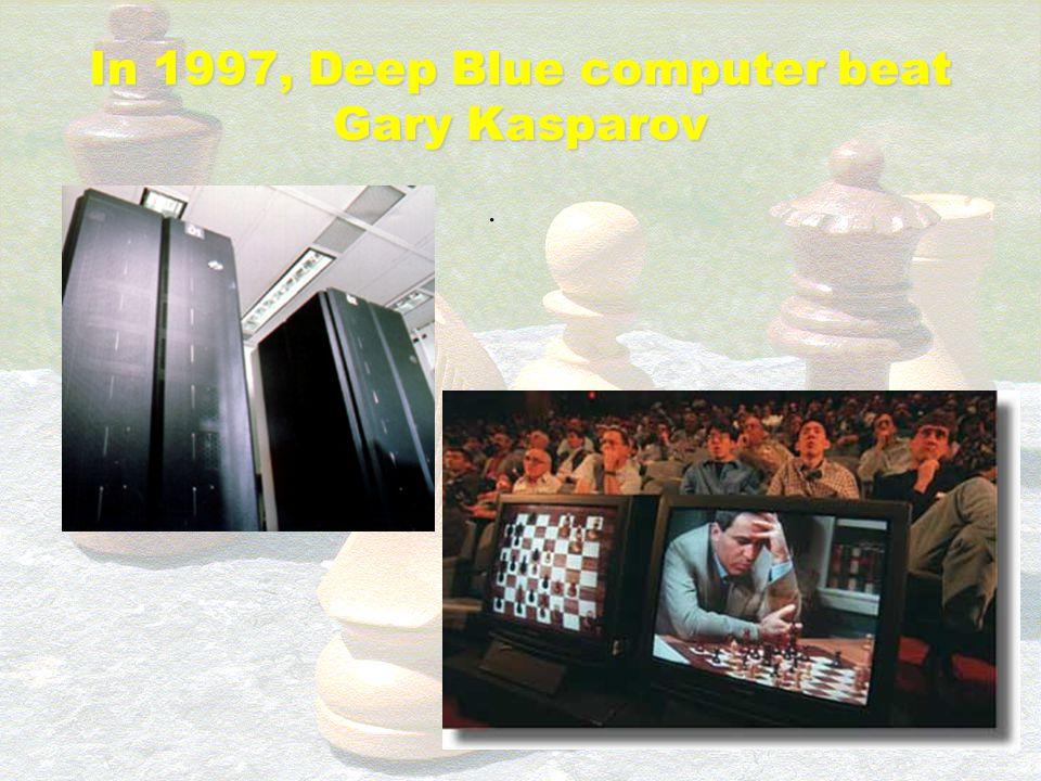 In 1997, Deep Blue computer beat Gary Kasparov