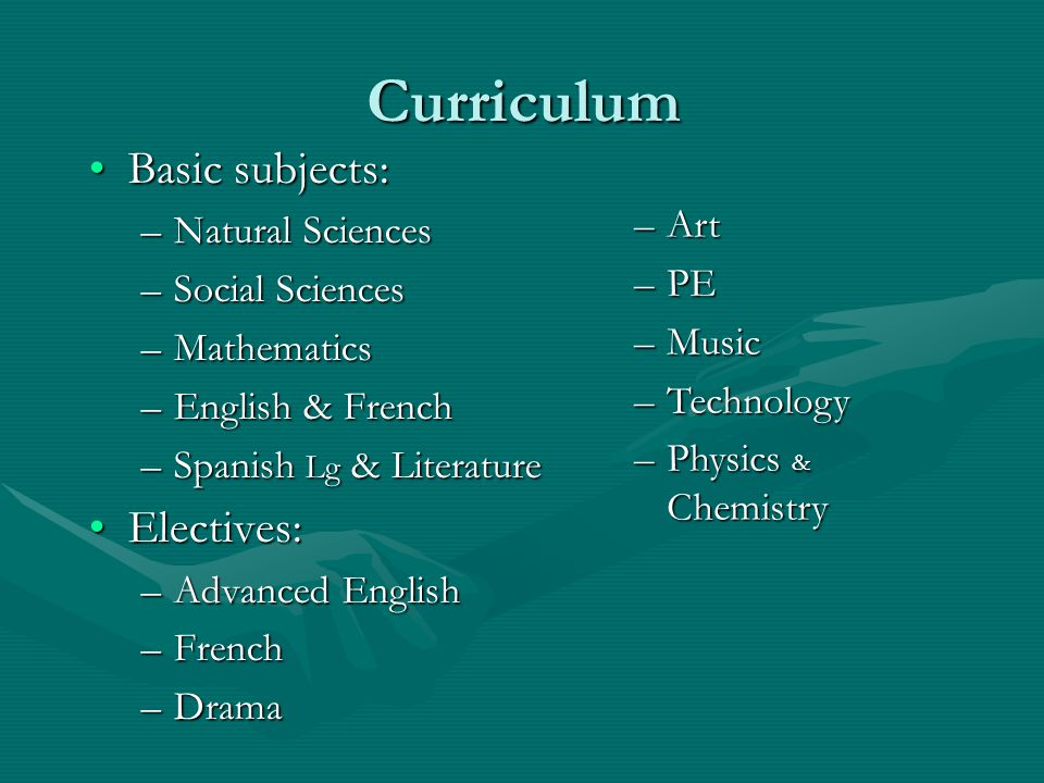Curriculum Basic subjects: Electives: Natural Sciences Social Sciences