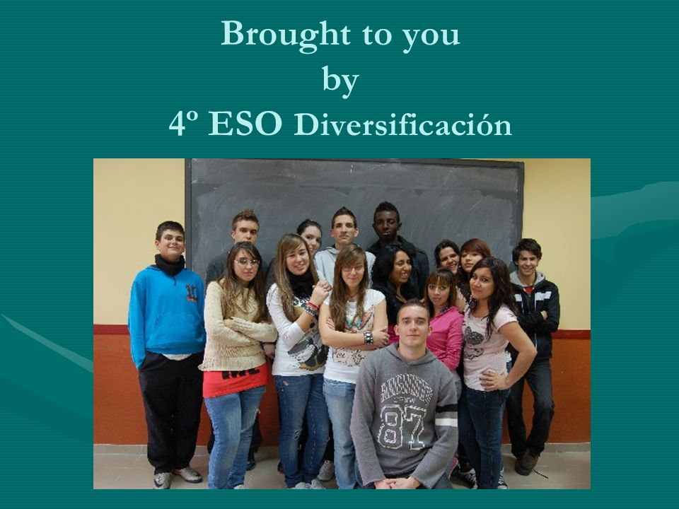 Brought to you by 4º ESO Diversificación