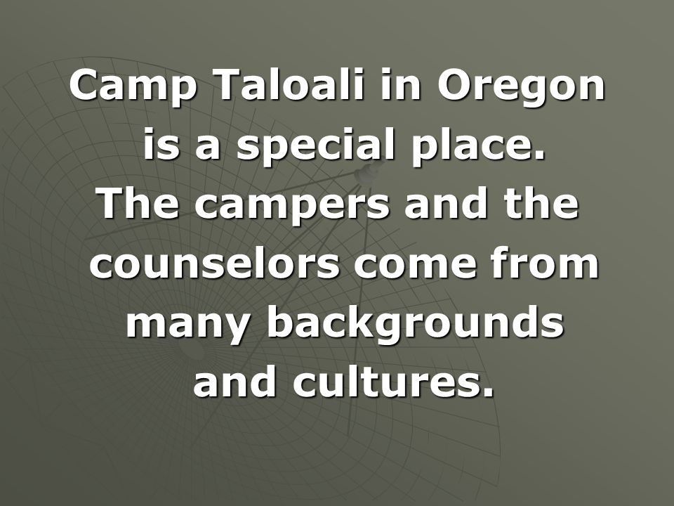 Camp Taloali in Oregon is a special place. The campers and the. counselors come from. many backgrounds.