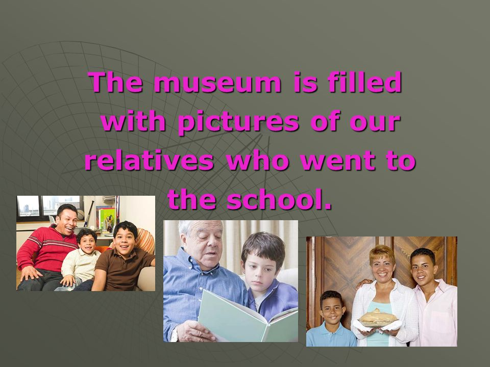 The museum is filled with pictures of our relatives who went to the school.