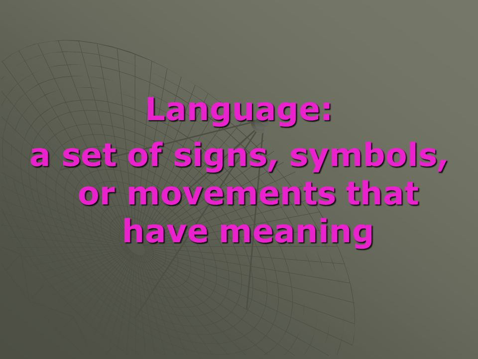 a set of signs, symbols, or movements that have meaning