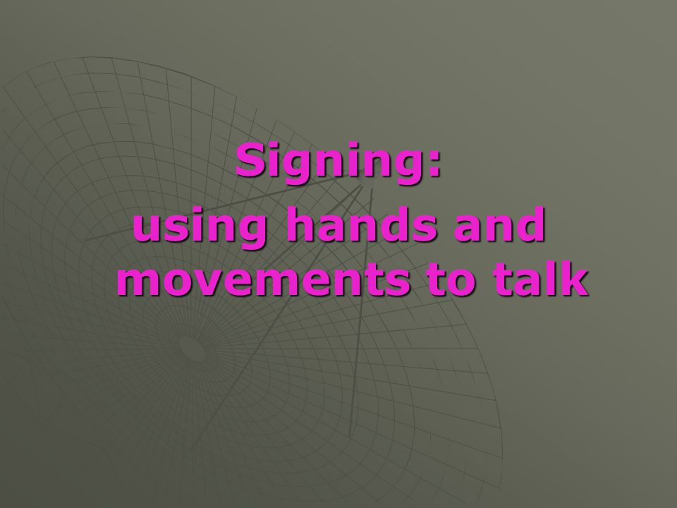 using hands and movements to talk