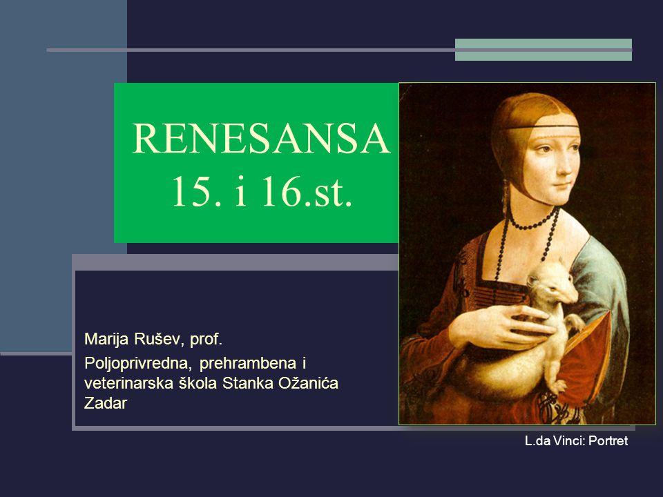 RENESANSA 15. i 16.st. Marija Rušev, prof.