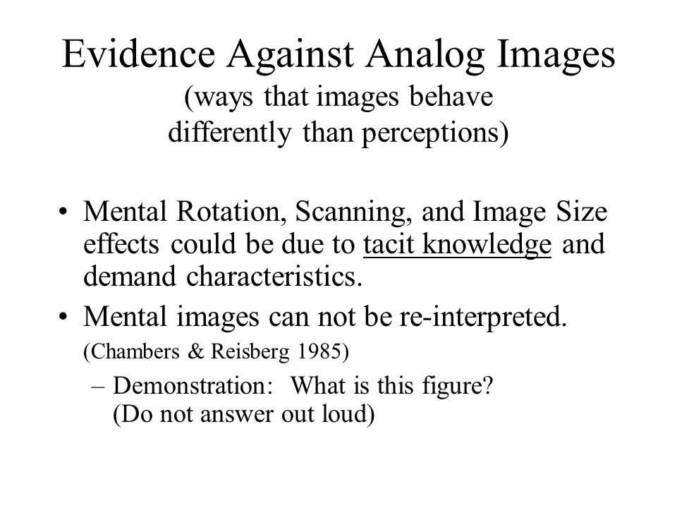 Evidence Against Analog Images (ways that images behave differently than perceptions)