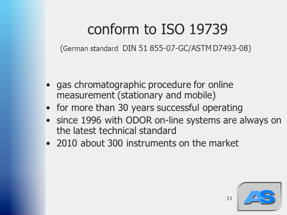 conform to ISO 19739 (German standard DIN 51 855-07-GC/ASTM D7493-08)