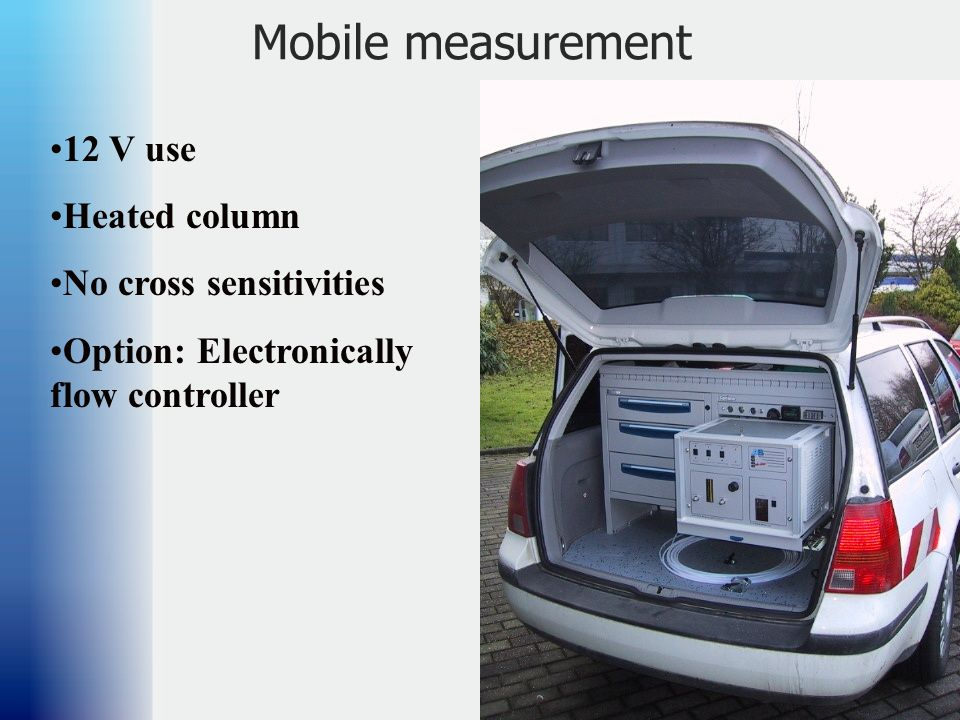 Mobile measurement 12 V use Heated column No cross sensitivities