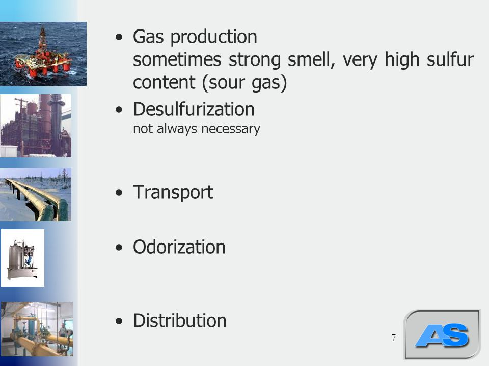 Gas production sometimes strong smell, very high sulfur content (sour gas)