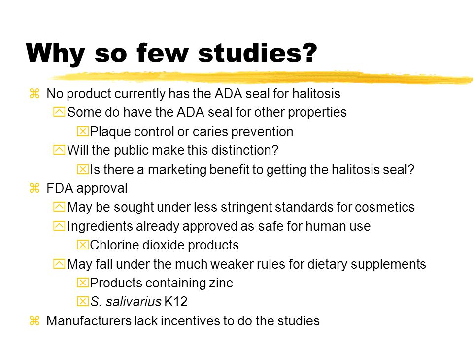 Why so few studies No product currently has the ADA seal for halitosis. Some do have the ADA seal for other properties.
