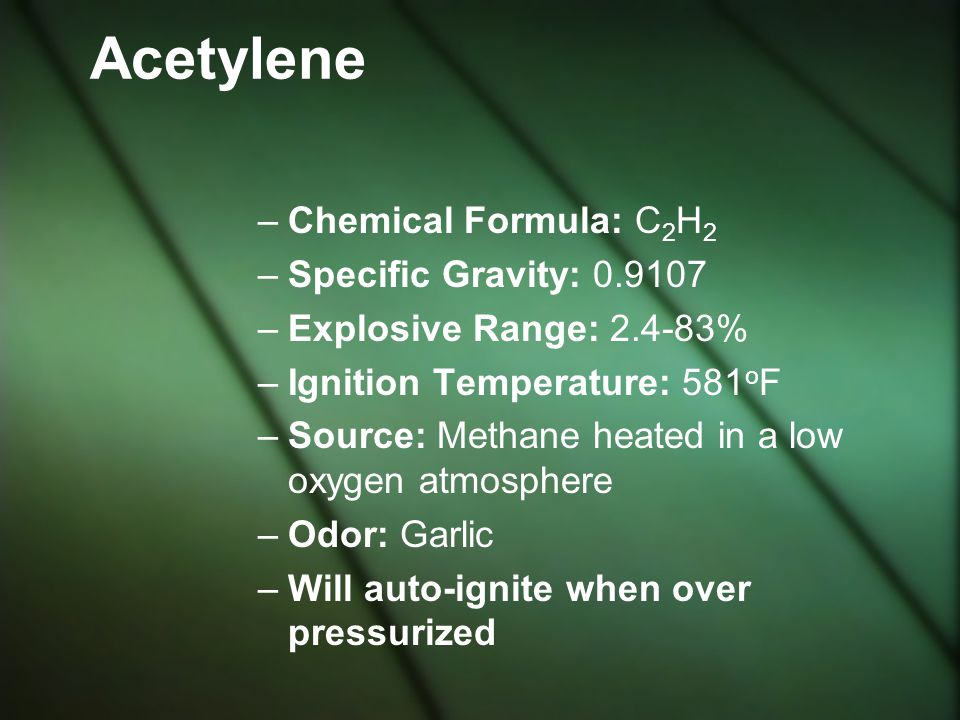 Acetylene Chemical Formula: C2H2 Specific Gravity: 0.9107