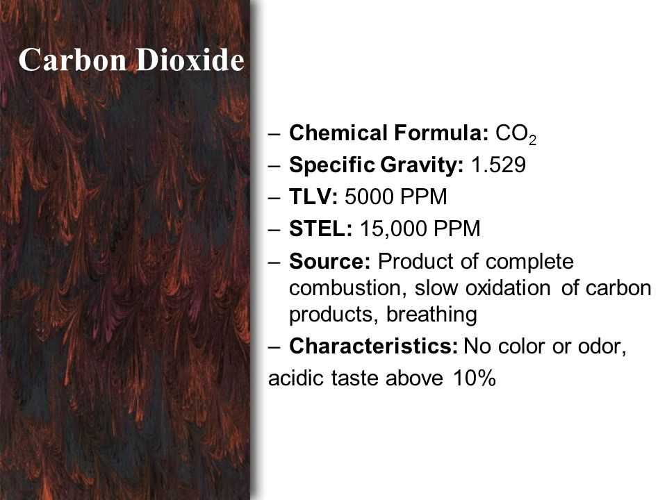 Carbon Dioxide Chemical Formula: CO2 Specific Gravity: 1.529