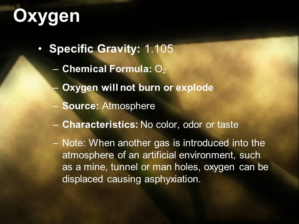 Oxygen Specific Gravity: 1.105 Chemical Formula: O2