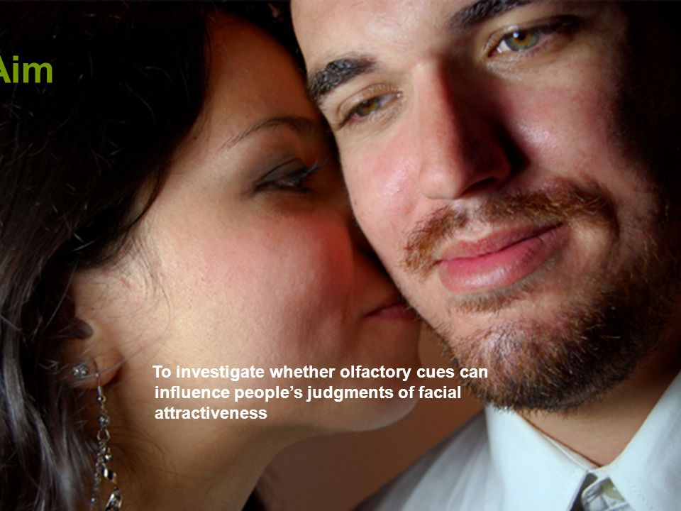Aim To investigate whether olfactory cues can influence people's judgments of facial attractiveness.
