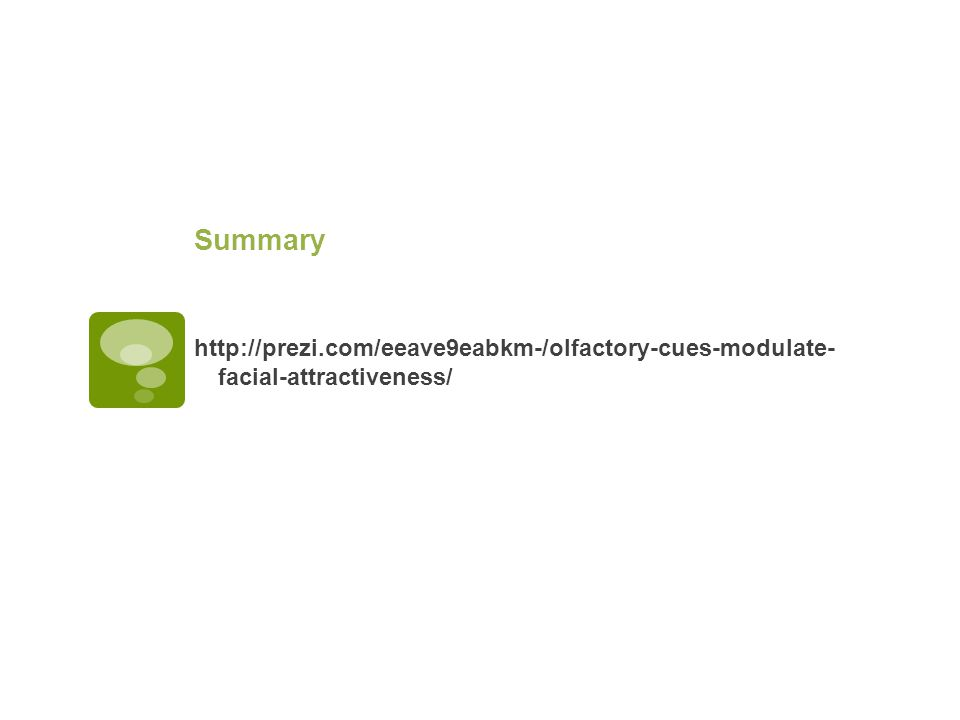 Summary http://prezi.com/eeave9eabkm-/olfactory-cues-modulate- facial-attractiveness/