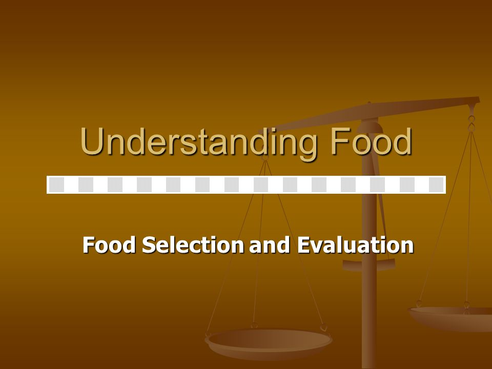 Food Selection and Evaluation